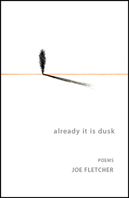 Joe-Fletcher-Already-It-Is-Dusk-poetry