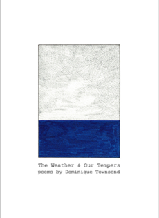 The Weather & Our Tempers by Dominique Townsend