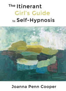 The Itinerant Girl's Guide to Self-Hypnosis, by Joanna Penn Cooper