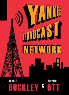Yankee Broadcast Network, by John F. Buckley & Martin Ott